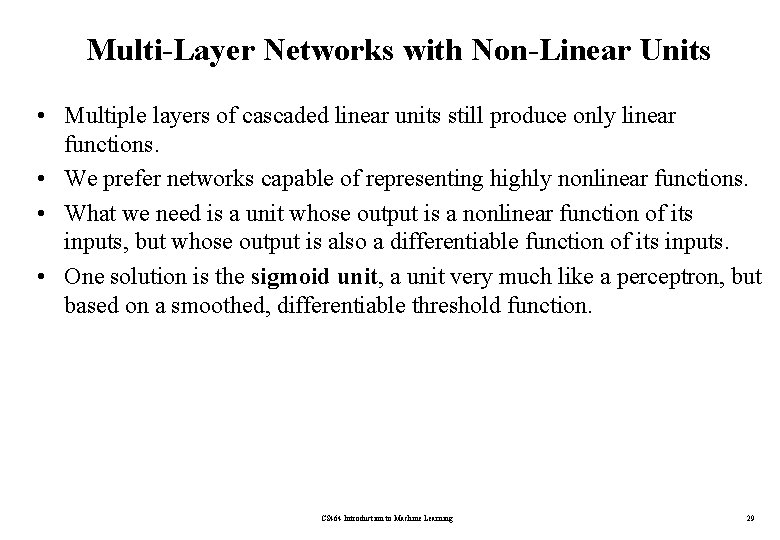 Multi-Layer Networks with Non-Linear Units • Multiple layers of cascaded linear units still produce