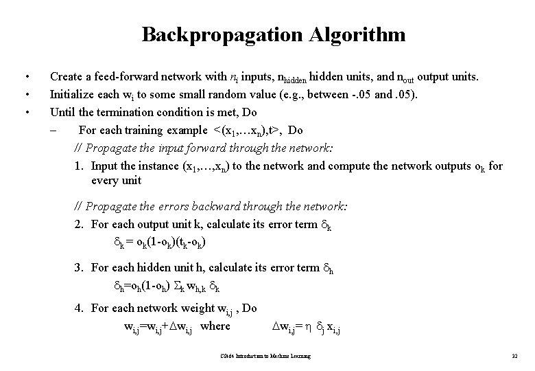 Backpropagation Algorithm • • • Create a feed-forward network with ni inputs, nhidden units,