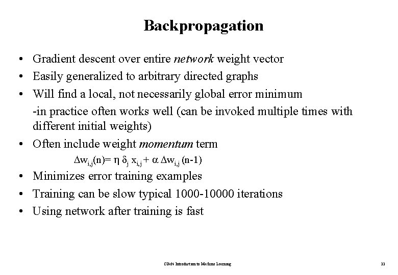 Backpropagation • Gradient descent over entire network weight vector • Easily generalized to arbitrary