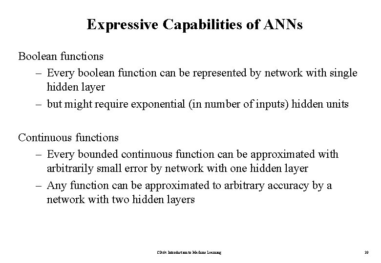Expressive Capabilities of ANNs Boolean functions – Every boolean function can be represented by