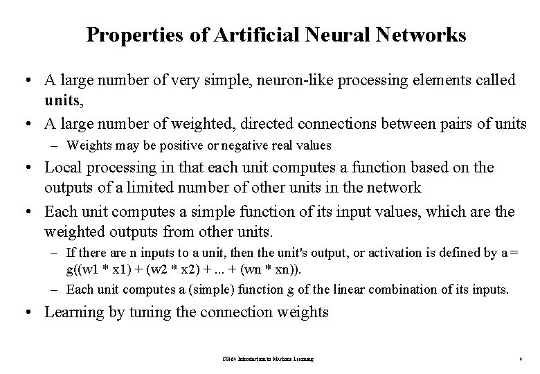 Properties of Artificial Neural Networks • A large number of very simple, neuron-like processing