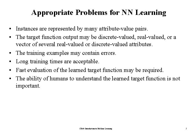 Appropriate Problems for NN Learning • Instances are represented by many attribute-value pairs. •