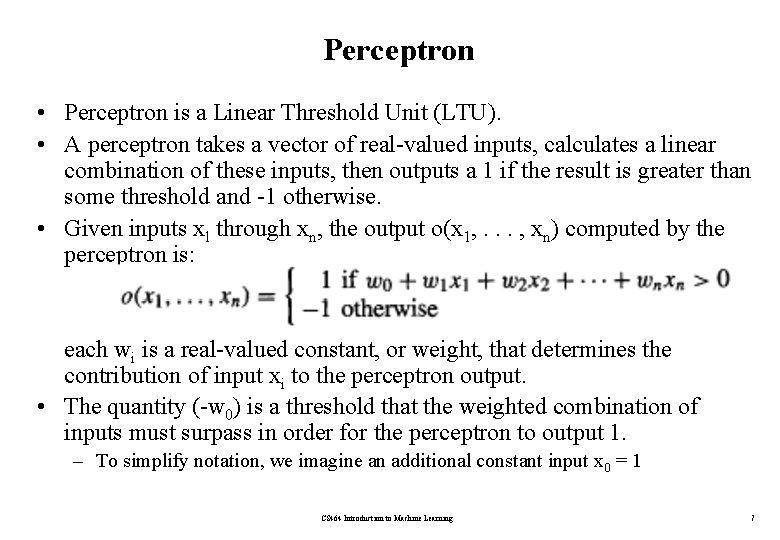 Perceptron • Perceptron is a Linear Threshold Unit (LTU). • A perceptron takes a