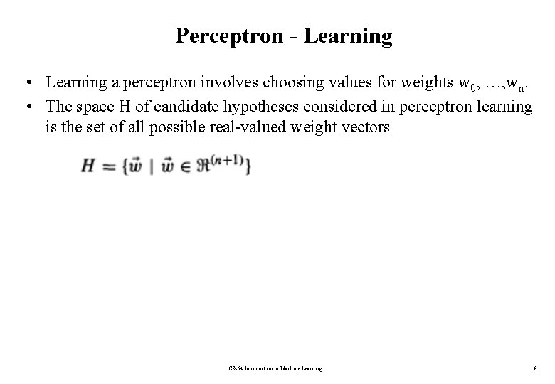 Perceptron - Learning • Learning a perceptron involves choosing values for weights w 0,