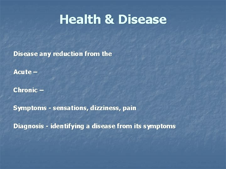 Health & Disease any reduction from the Acute – Chronic – Symptoms - sensations,