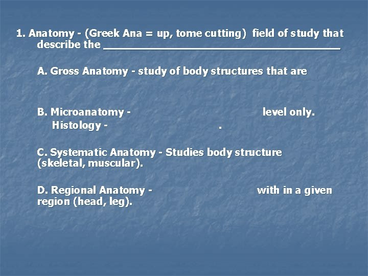 1. Anatomy - (Greek Ana = up, tome cutting) field of study that describe