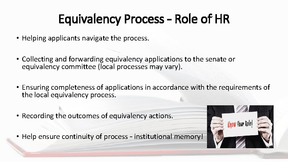 Equivalency Process – Role of HR • Helping applicants navigate the process. • Collecting