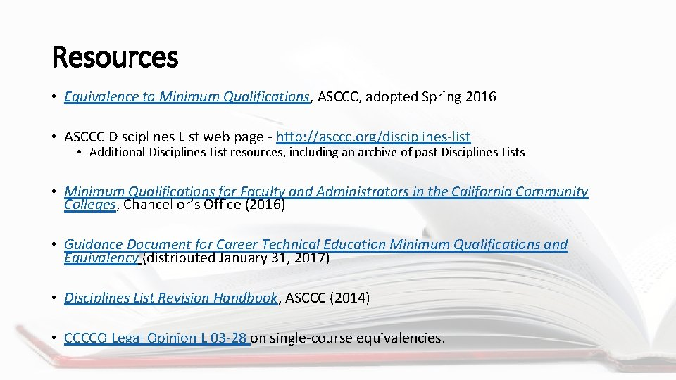 Resources • Equivalence to Minimum Qualifications, ASCCC, adopted Spring 2016 • ASCCC Disciplines List