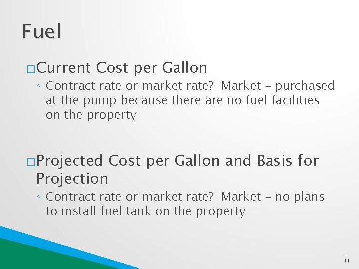 Fuel �Current Cost per Gallon ◦ Contract rate or market rate? Market – purchased