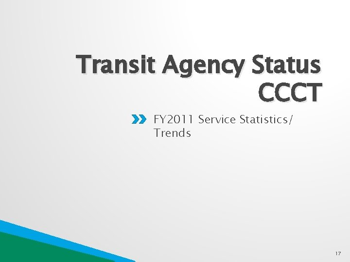 Transit Agency Status CCCT FY 2011 Service Statistics/ Trends 17