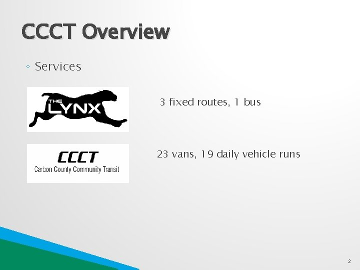 CCCT Overview ◦ Services 3 fixed routes, 1 bus 23 vans, 19 daily vehicle
