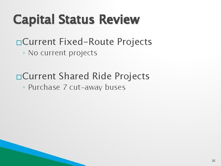 Capital Status Review �Current Fixed-Route Projects �Current Shared Ride Projects ◦ No current projects