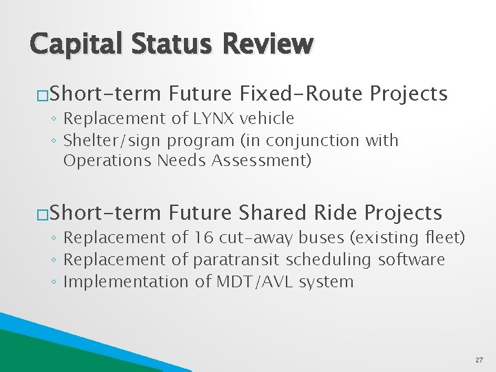 Capital Status Review �Short-term Future Fixed-Route Projects �Short-term Future Shared Ride Projects ◦ Replacement