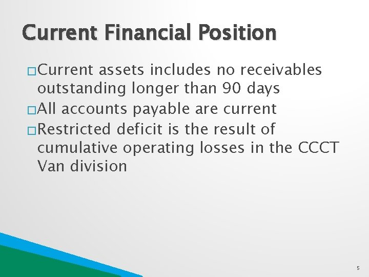 Current Financial Position �Current assets includes no receivables outstanding longer than 90 days �All
