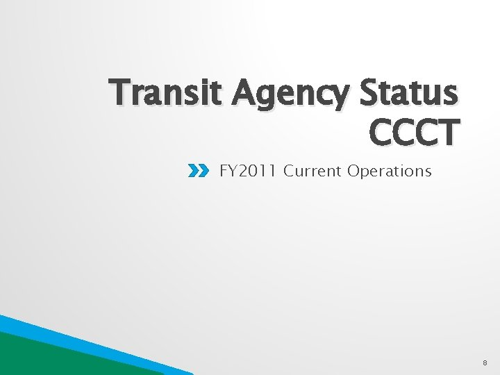 Transit Agency Status CCCT FY 2011 Current Operations 8