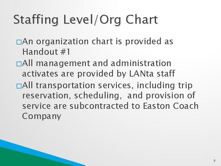 Staffing Level/Org Chart � An organization chart is provided as Handout #1 � All