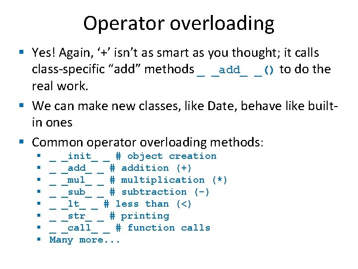 Operator overloading § Yes! Again, '+' isn't as smart as you thought; it calls
