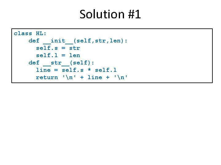 Solution #1 class HL: def __init__(self, str, len): self. s = str self. l