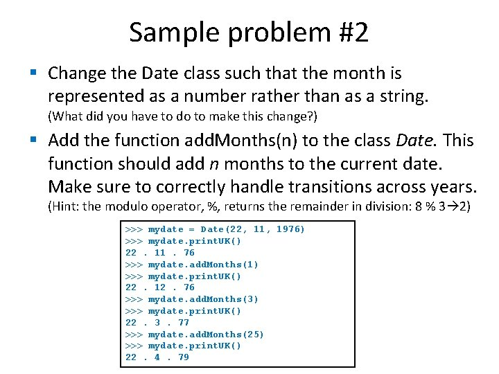 Sample problem #2 § Change the Date class such that the month is represented