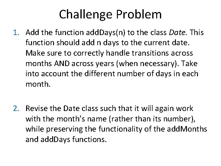 Challenge Problem 1. Add the function add. Days(n) to the class Date. This function