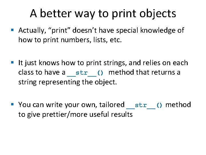 """A better way to print objects § Actually, """"print"""" doesn't have special knowledge of"""