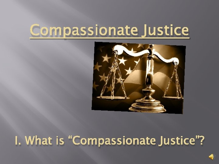 """Compassionate Justice I. What is """"Compassionate Justice""""?"""