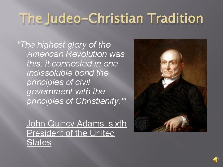"""The Judeo-Christian Tradition """"The highest glory of the American Revolution was this; it connected"""