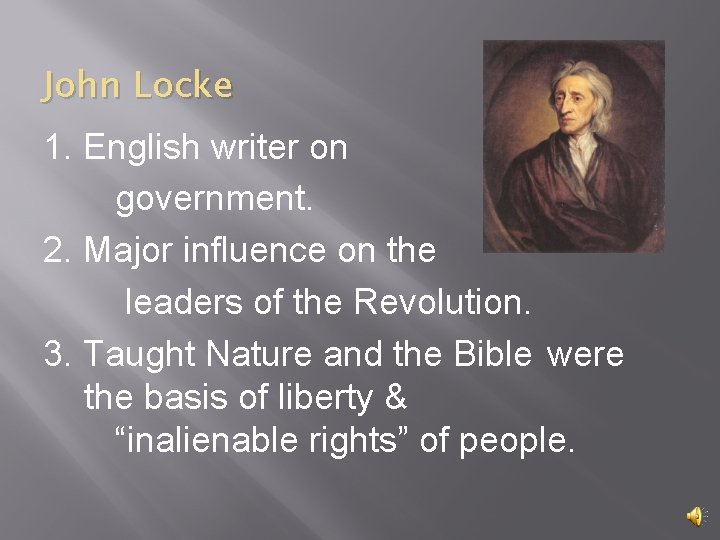 John Locke 1. English writer on government. 2. Major influence on the leaders of