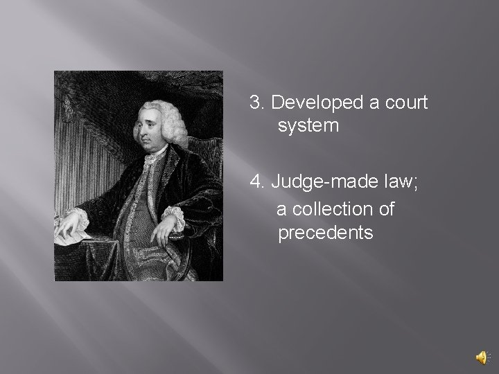 3. Developed a court system 4. Judge-made law; a collection of precedents