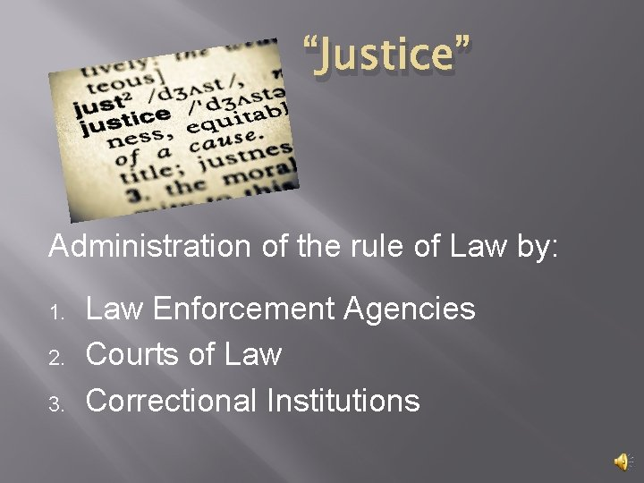 """""""Justice"""" Administration of the rule of Law by: 1. 2. 3. Law Enforcement Agencies"""
