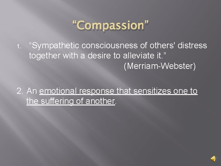 """""""Compassion"""" 1. """"Sympathetic consciousness of others' distress together with a desire to alleviate it."""