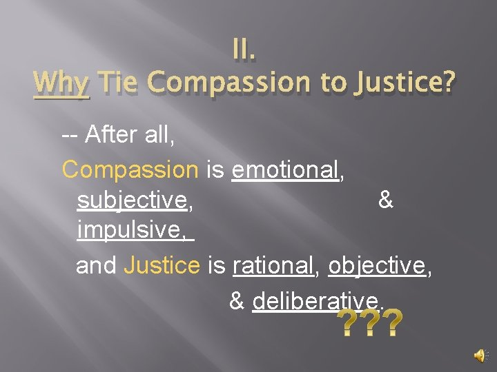 II. Why Tie Compassion to Justice? -- After all, Compassion is emotional, subjective, &