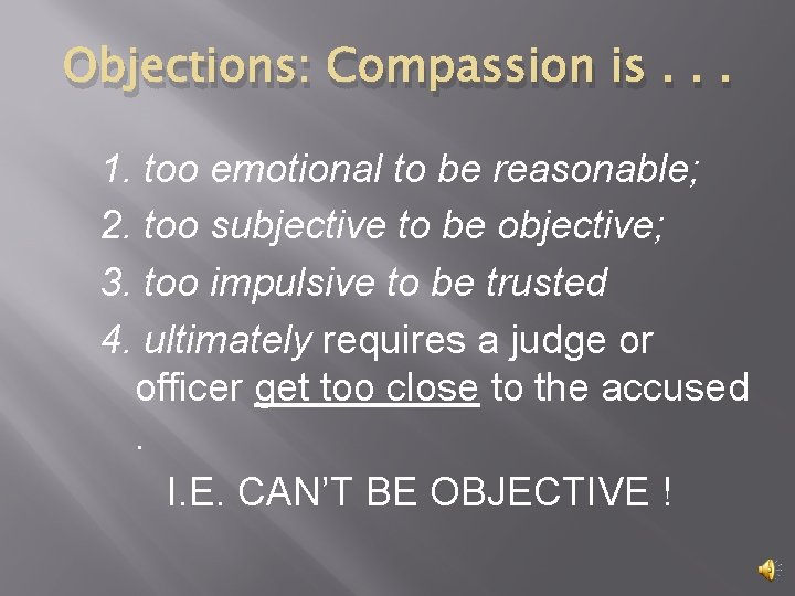 Objections: Compassion is. . . 1. too emotional to be reasonable; 2. too subjective