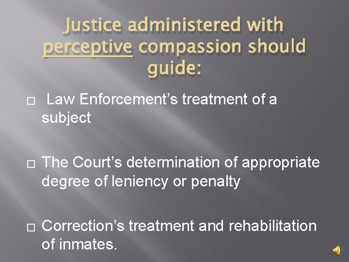 Justice administered with perceptive compassion should guide: � � � Law Enforcement's treatment of