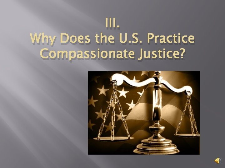 III. Why Does the U. S. Practice Compassionate Justice?
