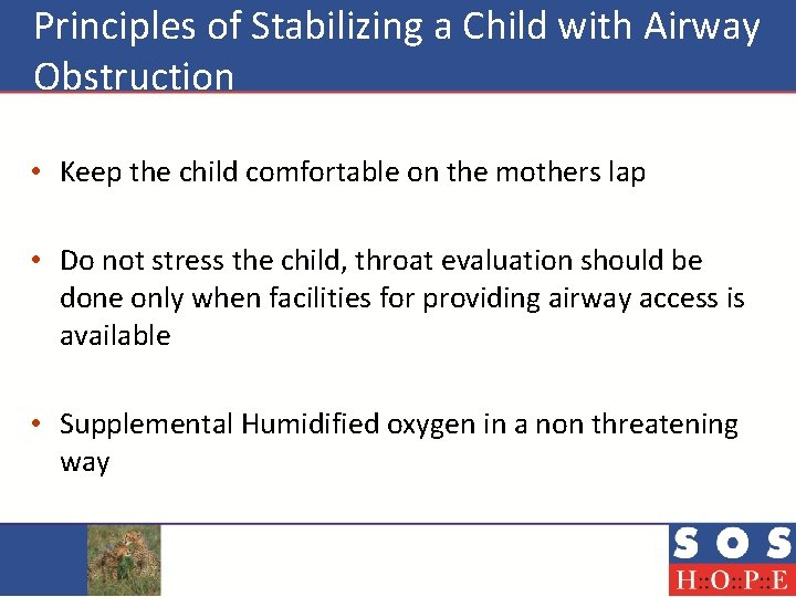 Principles of Stabilizing a Child with Airway Obstruction • Keep the child comfortable on