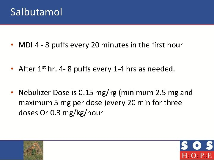Salbutamol • MDI 4 - 8 puffs every 20 minutes in the first hour