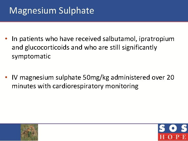 Magnesium Sulphate • In patients who have received salbutamol, ipratropium and glucocorticoids and who