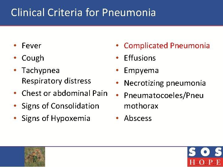Clinical Criteria for Pneumonia • Fever • Cough • Tachypnea Respiratory distress • Chest