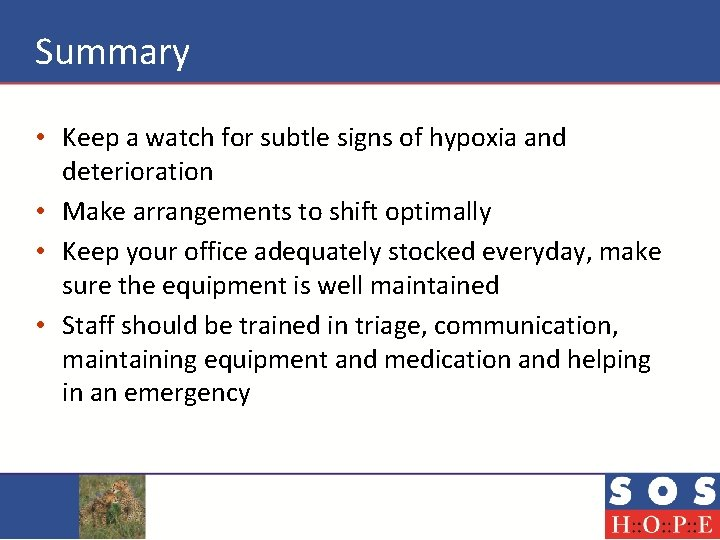 Summary • Keep a watch for subtle signs of hypoxia and deterioration • Make