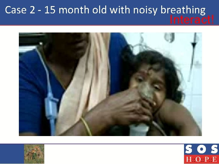 Case 2 - 15 month old with noisy breathing Interact!