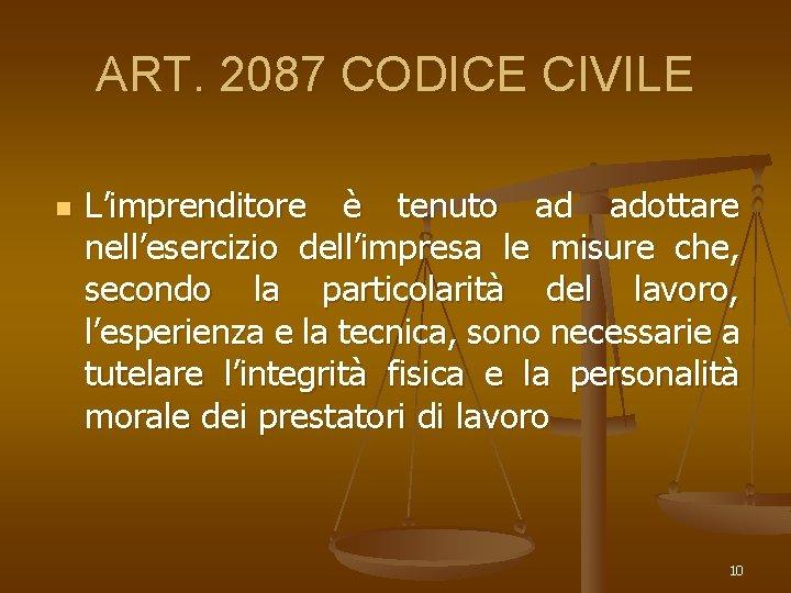 ART. 2087 CODICE CIVILE n L'imprenditore è tenuto ad adottare nell'esercizio dell'impresa le misure