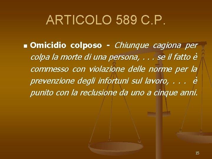 ARTICOLO 589 C. P. n Omicidio colposo - Chiunque cagiona per colpa la morte