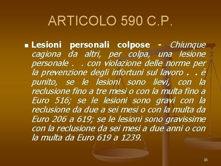 ARTICOLO 590 C. P. n Lesioni personali colpose - Chiunque cagiona da altri, per