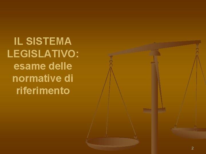 IL SISTEMA LEGISLATIVO: esame delle normative di riferimento 2