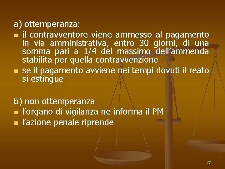 a) ottemperanza: n il contravventore viene ammesso al pagamento in via amministrativa, entro 30