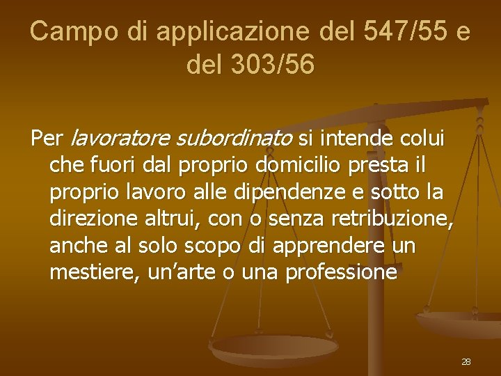 Campo di applicazione del 547/55 e del 303/56 Per lavoratore subordinato si intende colui