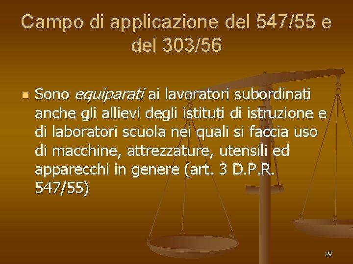 Campo di applicazione del 547/55 e del 303/56 n Sono equiparati ai lavoratori subordinati