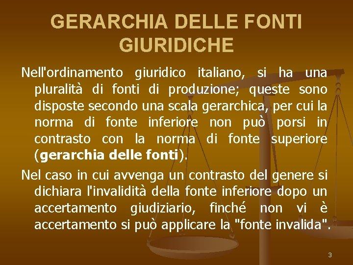 GERARCHIA DELLE FONTI GIURIDICHE Nell'ordinamento giuridico italiano, si ha una pluralità di fonti di