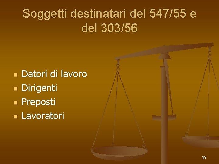 Soggetti destinatari del 547/55 e del 303/56 n n Datori di lavoro Dirigenti Preposti